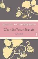 Montaigne, M: Über die Freundschaft