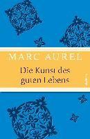 Marc Aurel: Kunst des guten Lebens